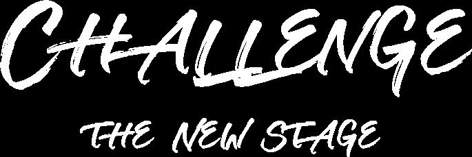 CHALLENGE THE NEW STAGE 常に新しいものを生み出すために、常に自分を高め続ける